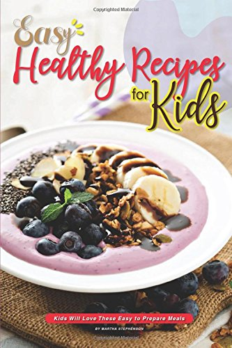 Easy Healthy Recipes Kids Prepare