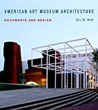 American Art Museum Architecture, Eric Michael Wolf, 0393732800