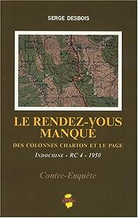Le rendez-vous manqué : Des colonnes Charton et Le Page, Indochine - RC 4 - 1950 par Serge Desbois