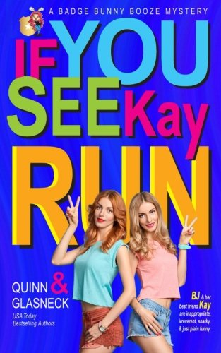 If You See Kay Run: A Badge Bunny Booze Humorous Mystery (The Badge Bunny Booze Mystery Collection) (Volume 1)