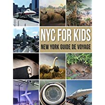 NYC For Kids: New York Guide de Voyage - NYC Guide Pour Enfants (Travel Guides)
