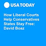 How Liberal Courts Help Conservatives States Stay Free: David Boaz | David Boaz