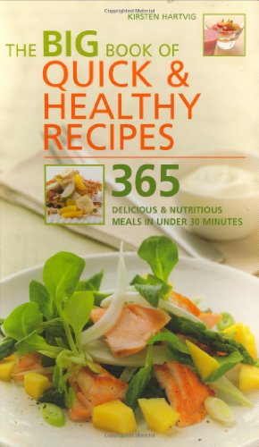 The Big Book of Quick and Healthy Recipes: 365 Delicious and Nutritious Meals in Less Than 30 Minutes