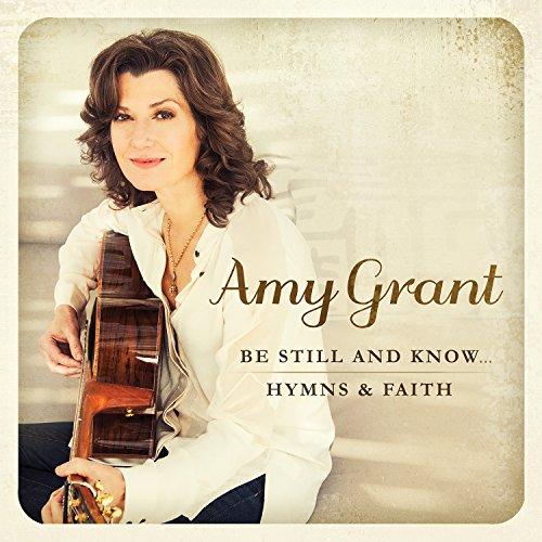 Amy Grant Heart - Be Still and Know...Hymns & Faith