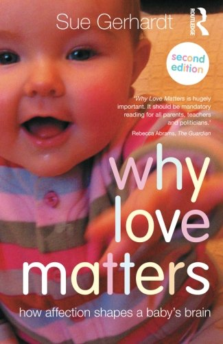Why Love Matters: How affection shapes a babys brain