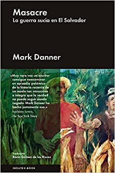 Masacre: La Guerra Sucia En El Salvador por Mark Danner