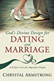 img - for God's Divine Design for Dating and Marriage: A Perfect Love for Imperfect People book / textbook / text book