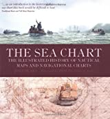 The Sea Chart: The Illustrated History of Nautical Maps and Navigational Charts