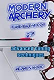Modern Archery: Advanced tuning Techniques