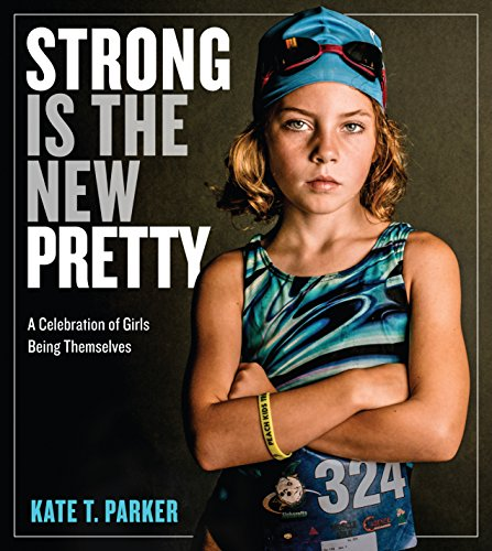 Strong Is the New Pretty: A Celebration of Girls Being Themselves (Sporty Girl Collection)