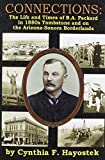 Connections : The Life and Times of B. A. Packard in 1880s Tombstone and on the Arizona-Sonora Borderlands, Hayostek, Cynthia, 1939345022