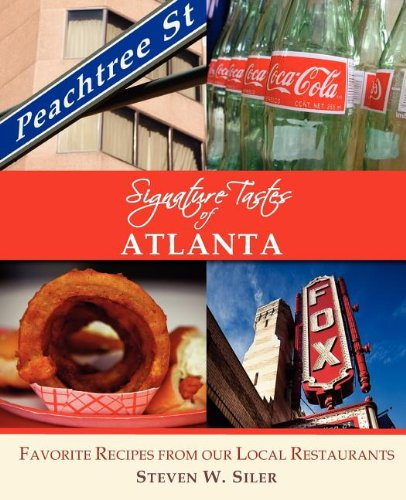 Signature Tastes of Atlanta: Favorite Recipes of our Local Restaurants by Steven W. Siler
