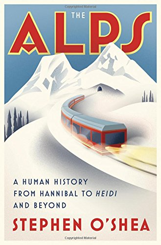 The Alps: A Human History from Hannibal to Heidi a…