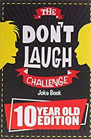 The Don't Laugh Challenge - 10 Year Old Edition: The LOL Interactive Joke Book Contest Game for Boys and G