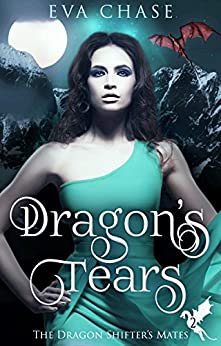 Dragon's Tears: A Reverse Harem Paranormal Romance (The Dragon Shifter's Mates Book 2) by [Chase, Eva]