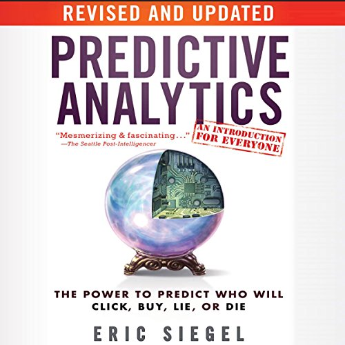 Predictive Analytics: The Power to Predict Who Will Click, Buy, Lie, or Die, Revised and Updated Audiobook [Free Download by Trial] thumbnail