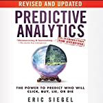 Predictive Analytics: The Power to Predict Who Will Click, Buy, Lie, or Die, Revised and Updated | Eric Siegel