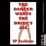The Dancer's Wants the Bride's Ass: A First Anal Sex Erotica Story | D. P. Backhaus