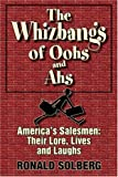 The Whizbangs of Oohs and Ahs--America's Salesmen, Ronald Solberg, 1596635452