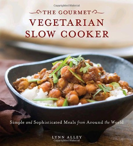 Gourmet Vegetarian Slow Cooker - Gourmet Vegetarian Slow Cooker: Simple and Sophisticated Meals from Around the World by Lynn Alley (2010-03-02)