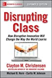 img - for Disrupting Class, Expanded Edition: How Disruptive Innovation Will Change the Way the World Learns book / textbook / text book