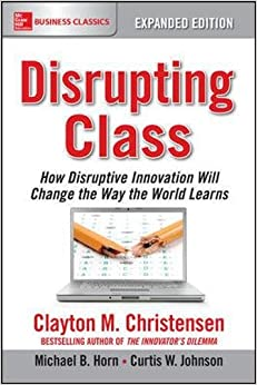 image for Disrupting Class, Expanded Edition: How Disruptive Innovation Will Change the Way the World Learns
