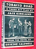TOBACCO ROAD (1934) A Three Act Play by Jack Kirkland from the Novel by Erskine Caldwell