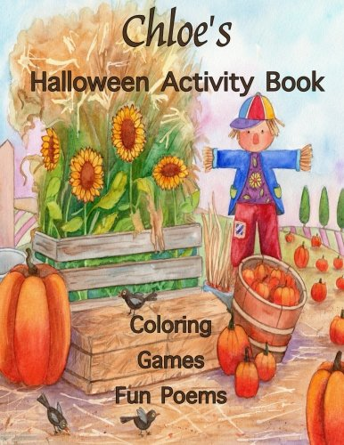 Chloe's Halloween Activity Book: (Personalized Book for Children), Halloween Coloring Book, Games: mazes, connect the dots, crossword puzzle, ... gel pens, colored pencils, or crayons -