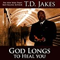 God Longs to Heal You: Free Your Body, Mind, and Spirit Audiobook by T.D. Jakes Narrated by Andrew L. Barnes