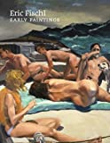 Eric Fischl: Early Paintings, Phyllis Tuchman, 161623721X