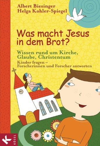 Was macht Jesus in dem Brot?: Wissen rund um Kirche, Glaube, Christentum - Kinder fragen - Forscherinnen und Forscher antworten (German Edition) (Spiegel Runden)