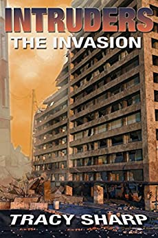 Intruders: The Invasion: A Post-Apocalyptic, Alien Invasion Thriller (Book 1) by [Sharp, Tracy]