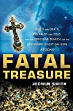 img - for Fatal Treasure: Greed and Death, Emeralds and Gold, and the Obsessive Search for the Legendary Ghost Galleon Atocha book / textbook / text book