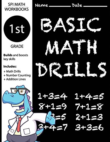 - 1st Grade Basic Math Drills: Builds and Boosts Key Skills Including Math Drills, Number Counting, and Addition Lines. (SPI Math Workbooks) (Volume 1)