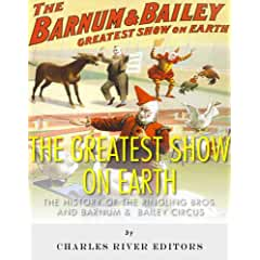 Image: The Greatest Show on Earth: The History of the Ringling Bros. and Barnum and Bailey Circus, by Charles River Editors (Author). Publisher: Charles River Editors (March 10, 2014)