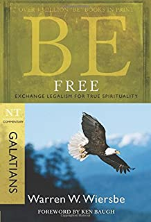 0fed2b3d2207 Be Free (Galatians)  Exchange Legalism for True Spirituality (The BE Series  Commentary