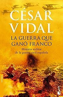 La guerra que ganó Franco par Vidal
