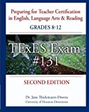 Preparing for Teacher Certification in English, Language Arts & Reading: Grades 8-12, Second Edition: for TExES Exam #131 by Dr. Jane Thielemann-Downs (2010-01-20)