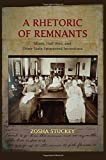 A Rhetoric of Remnants, Zosha Stuckey, 1438453019