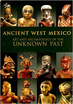 Book Ancient West Mexico: Art and Archaeology of the Unknown Past