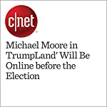 'Michael Moore in TrumpLand' Will Be Online before the Election | Richard Trenholm