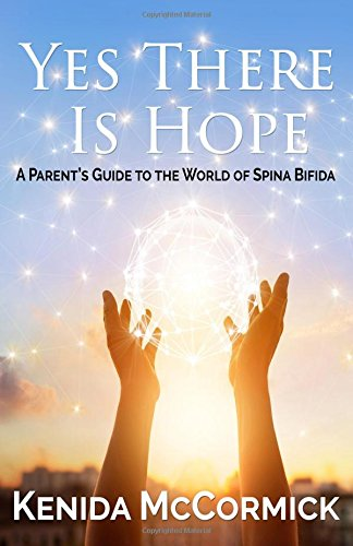 Yes There Is Hope: A Parent's Guide To The World Of Spina Bifida