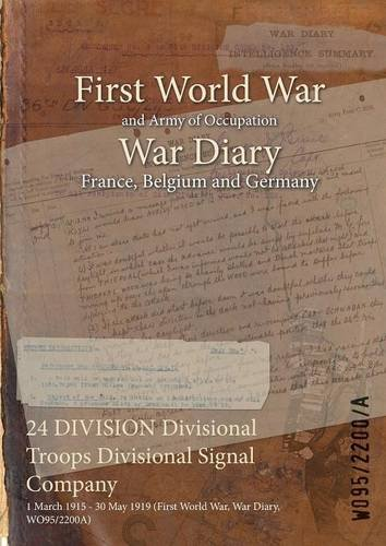 Read Online 24 Division Divisional Troops Divisional Signal Company: 1 March 1915 - 30 May 1919 (First World War, War Diary, Wo95/2200a) PDF