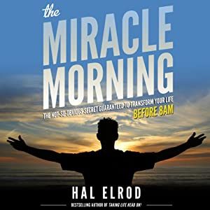 The Miracle Morning: The Not-So-Obvious Secret Guaranteed to Transform Your Life - Before 8AM Audiobook by Hal Elrod Narrated by Rob Actis