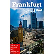 Frankfurt in 3 Days (Travel Guide 2018):  Best Things to Do in Frankfurt,Germany: Detailed itineraries, Online Maps, Money Saving Tips, Local Suggestions on What to See and Do in Frankfurt.