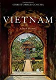 "Christopher Goscha, ""Vietnam: A New History"" (Basic Books, 2016)"