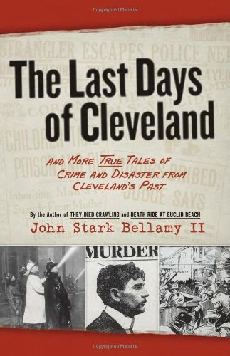 Read Online The Last Days of Cleveland: and More True Tales of Crime and Disaster from Cleveland's Past PDF