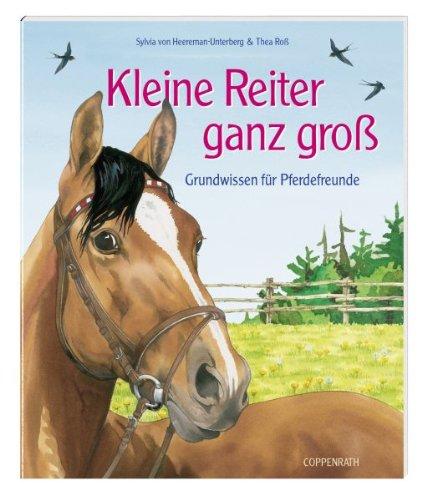 Kleine Reiter ganz groß: Grundwissen für Pferdefreunde