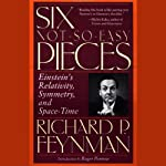 Six Not-So-Easy Pieces: Einstein's Relativity, Symmetry, and Space-Time | Richard P. Feynman