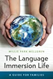 The Language Immersion Life: A Guide for Families